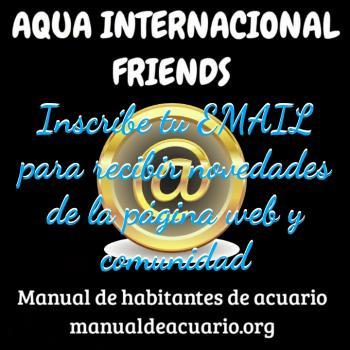 Inscribe tu EMAIL para recibir novedades del sitio web manualdeacuario.org y su comunidad AQUAX INTERNACIONAL FRIENDS